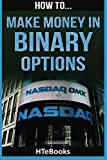 How To Make Money In Binary Options: Quick Start Guide (How To eBooks)