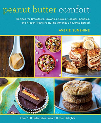 Peanut Butter Comfort: Recipes for Breakfasts, Brownies, Cakes, Cookies, Candies, and Frozen Treats Featuring America's Favorite Spread ()