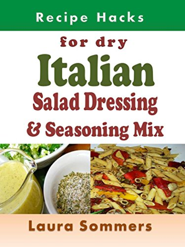 Recipe Hacks for Dry Italian Salad Dressing and Seasoning Mix (Cooking on a Budget Book 20) (English Edition)