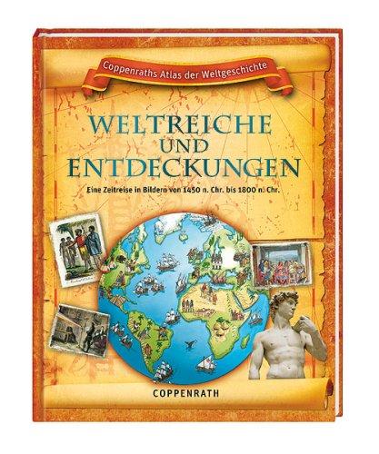 Weltreiche und Entdeckungen: Coppenraths Atlas der Weltgeschichte