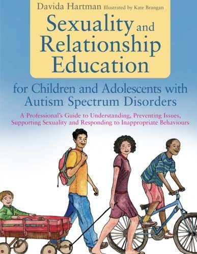 Sexuality and Relationship Education for Children and Adolescents With Autism Spectrum Disorders by Hartman, Davida (2013) Paperback