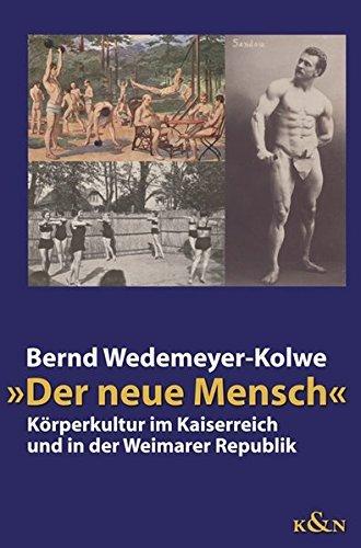 Der neue Mensch: Körperkultur im Kaiserreich und in der Weimarer Republik by Bernd Wedemeyer-Kolwe (2004-07-06)