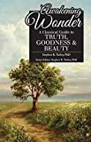 Awakening Wonder: A Classical Guide to Truth, Goodness & Beauty (Classical Education Guide)