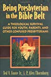 Being Presbyterian in the Bible Belt, P. Alex Thornburg and Ted V. Foote, 0664501095