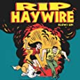 Rip Haywire Blows UP!