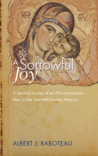 Books : A Sorrowful Joy: A Spiritual Journey of an African-American Man in Late Twentieth-Century America