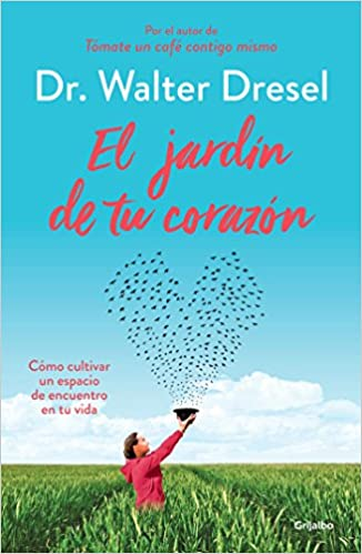 El jardín de tu corazón: Cómo cultivar un espacio de encuentro en tu vida Divulgación: Amazon.es: Dresel, Dr. Walter: Libros