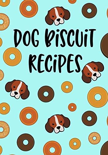- Dog Biscuit Recipes: Blank Recipe Book To Write In Cookbook Organizer