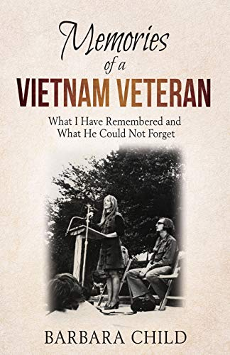 Memories of a Vietnam Veteran: What I Have Remembered and What He Could Not Forget ()
