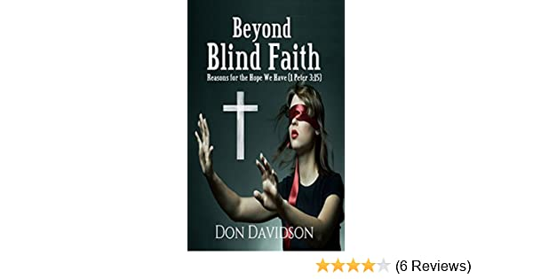 Beyond blind faith reasons for the hope we have 1 peter 315 beyond blind faith reasons for the hope we have 1 peter 315 kindle edition by don davidson religion spirituality kindle ebooks amazon fandeluxe Gallery
