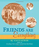 Friends Are Everything, B. J. Gallagher, 1573242004