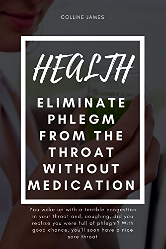 Download for free Health: Eliminate Phlegm from the Throat without Medication