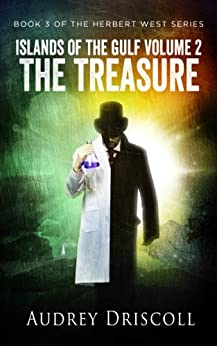 Islands of the Gulf Volume 2, The Treasure (The Herbert West Series Book 3) by [Driscoll, Audrey]