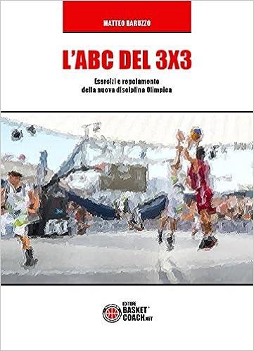 LABC del 3X3. Esercizi e regolamento della nuova disciplina ...