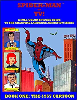 SPIDER-MAN ON TV! A Full-Color Episode Guide to the Grantray