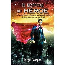 El Despertar del Héroe: Activa tus poderes y logra metas trascendentales de alto impacto en tiempo récord.