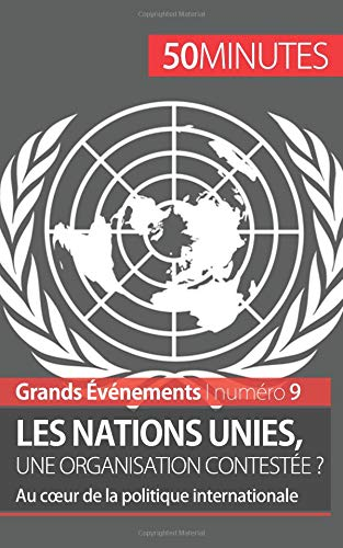Les Nations unies, une organisation contestée ?: Au cœur de la politique internationale (French Edition) PDF