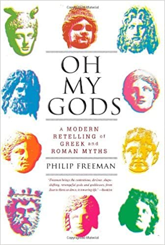 Oh My Gods: A Modern Retelling of Greek and Roman Myths by Orlando W Qualley Chair of Classical Languages and Chair of the Classics Department Philip Freeman (1-Jan-2013)