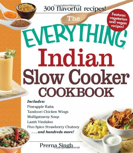 The Everything Indian Slow Cooker Cookbook: Includes Pineapple Raita, Tandoori Chicken Wings, Mulligatawny Soup, Lamb Vindaloo, Five-Spice Strawberry Chutney...and hundreds more! (Slow Cooker Cookbook Indian)