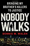 Nobody Walks: Bringing My Brother's Killers to Justice 1st (first) Edition by Walsh, Dennis M. (2013)