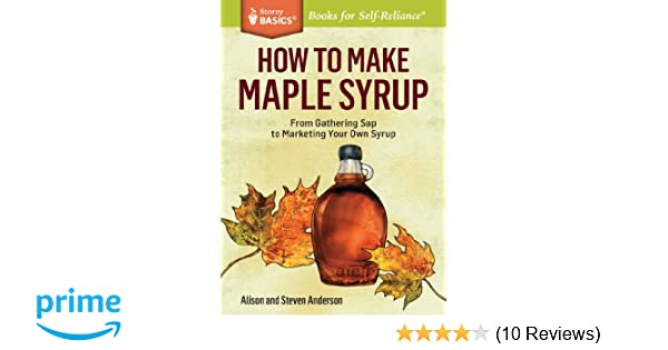 how to make maple syrup from gathering sap to marketing your own rh amazon com Maple Learning Center in Tulare HTVN Online