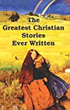 The Greatest Christian Stories Ever Written, Henry Van Dyke and Leo Tolstoy, 0924722223