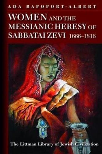 Women and the Messianic Heresy of Sabbatai Zevi, 1666-1816 (Littman Library of Jewish Civilization)