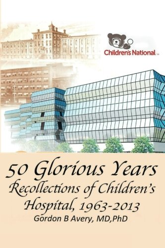 Recollections of Children's National Hospital 1963-2013