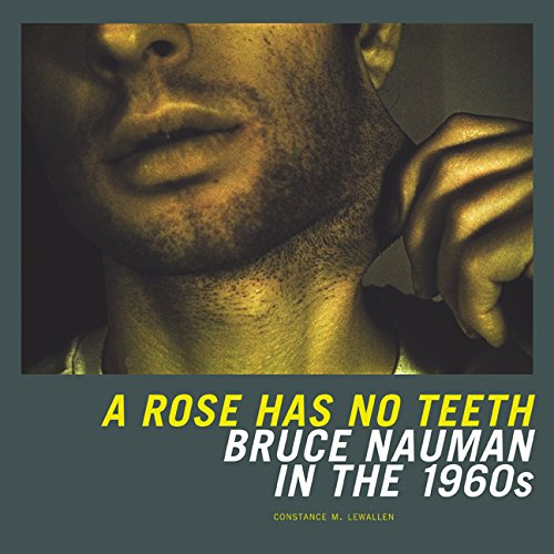 A Rose Has No Teeth: Bruce Nauman in the 1960s
