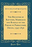 img - for The Register of Baptisms, Marriages and Burials of the Parish of Parracombe, Devon, 1597-1836 (Classic Reprint) book / textbook / text book