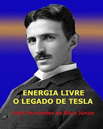 ENERGIA LIVRE - O Legado de Tesla