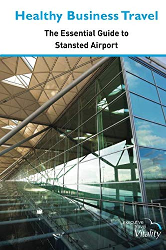 Healthy Business Travel: The essential guide to Stansted Airport 2019
