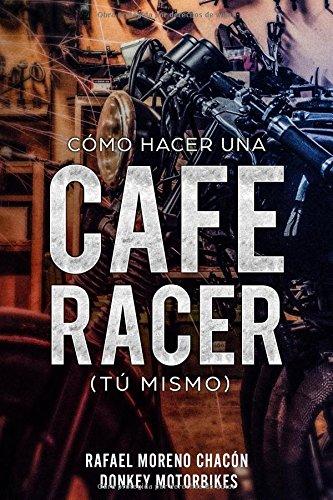 Como hacer una Cafe Racer (tu mismo) (Spanish Edition) [Rafael Moreno Chacon] (Tapa Blanda)