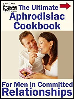The Ultimate Aphrodisiac Cookbook: For Men in Committed Relationships by [Alanis, John]