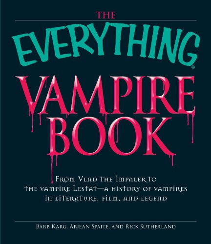 The Everything Vampire Book: From Vlad the Impaler to the vampire Lestat - a history of vampires in Literature, Film, and -