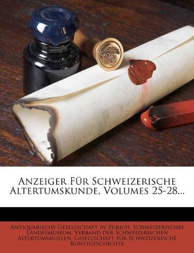 Anzeiger Für Schweizerische Altertumskunde, Volumes 25-28... (German Edition) pdf
