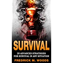 SURVIVAL: 20 Advanced Strategies for Survival in Any Situation (Survival, Survival guide, Survivalist, Prepper, Prepping, Advanced Survival)