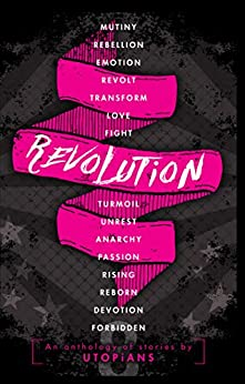 Revolution: A 5th Year Anniversary special Anthology from UTOPiAcon: Raising funds for the 'Help Build A South African Library Foundation' by [Campbell, Jessie, Miller, Nooce, Benjamin, Christina, Wagner, Raye, Gill, Caroline A., Fuqua, Desira, Zoeller, Tricia, Risser, Kelly]