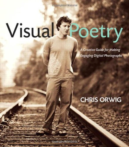 Visual Poetry: A Creative Guide for Making Engaging Digital Photographs ()