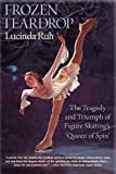 img - for Frozen Teardrop: The Tragedy and Triumph of Figure Skating's Queen of Spin book / textbook / text book