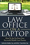 Law Office On A Laptop: How to Set Up Your Own Successful Mobile Law Practice