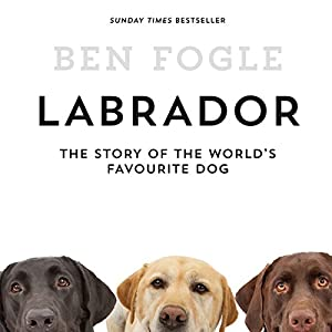 Labrador: The Story of the World's Favourite Dog Audiobook
