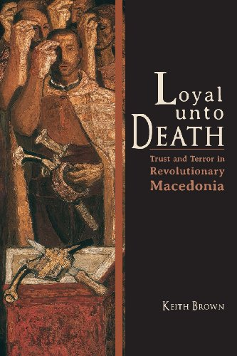 Loyal Unto Death: Trust And Terror In Revolutionary Macedonia (New Anthropologies Of Europe)