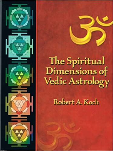 the spiritual dimensions of vedic astrology robert a koch