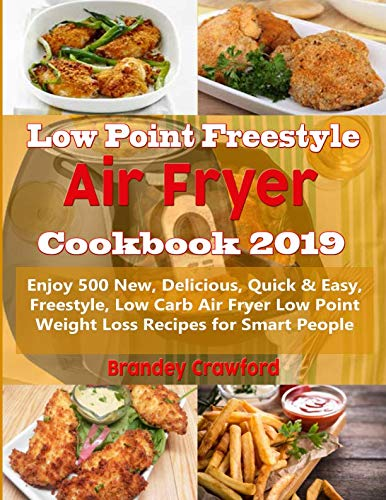 Low Point Freestyle Air Fryer Cookbook 2019: Enjoy 500 New, Delicious, Quick & Easy, Freestyle, Low Carb Air Fryer Low Point Weight Loss Recipes for Smart People by Brandey Crawford
