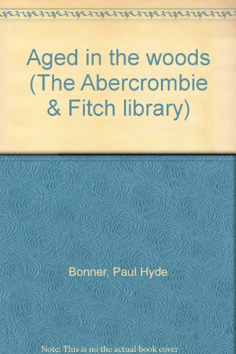 Aged in the woods (The Abercrombie & Fitch library) (Woods Abercrombie And Fitch)