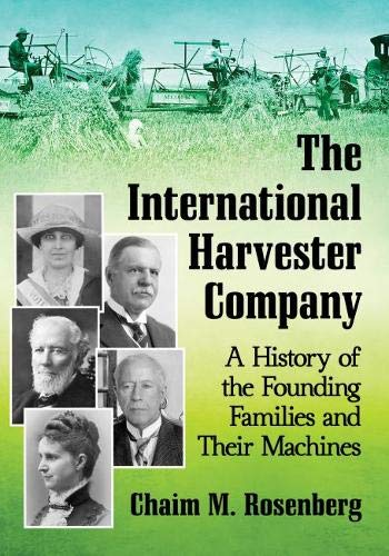 The International Harvester Company: A History of the Founding Families and Their - International Company Harvester