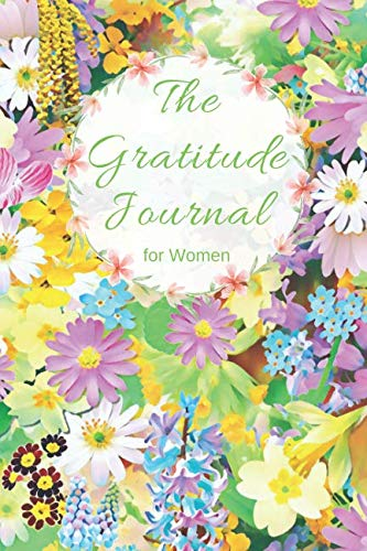 (The Gratitude Journal for Women: The Floral and Cute Notebook for Women, One Year Diary (365 days/52 weeks) (110 Pages, Blank, 6 x 9) )
