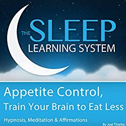 Appetite Control, Train Your Brain to Eat Less with Hypnosis, Meditation, and Affirmations