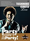 "25th Anniversary Toshinobu Kubota Concert Tour 2012 ""Party ain't A Party!""(初回生産限定版)(DVD2枚組)"
